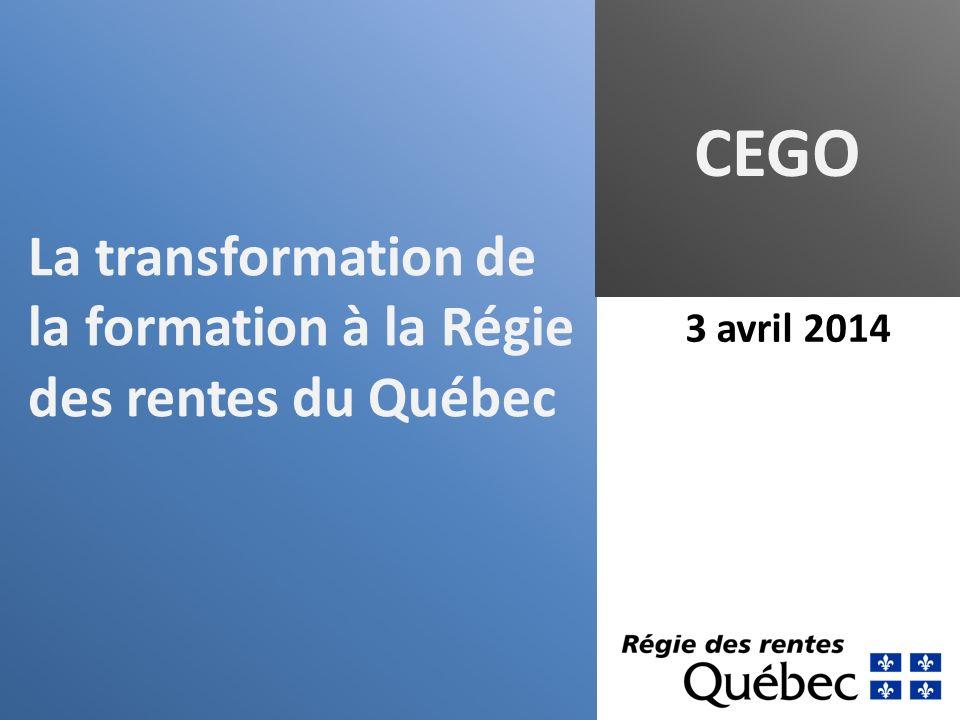 La transformation de la formation à la Régie des rentes du Québec CEGO 3 avril 2014