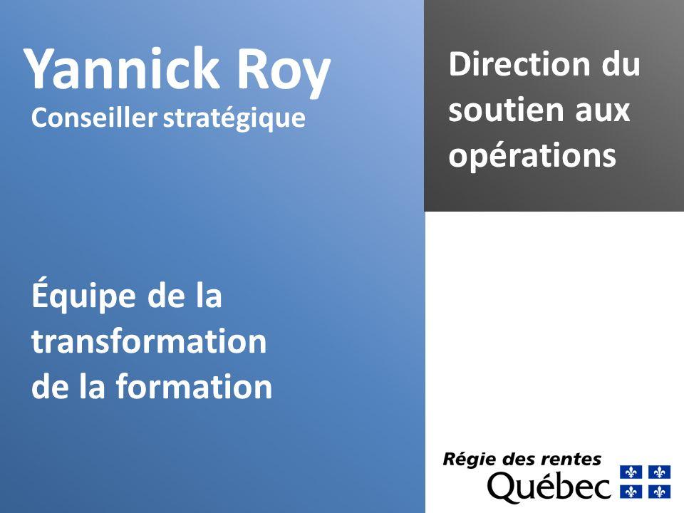 Yannick Roy Direction du soutien aux opérations Conseiller stratégique Équipe de la transformation de la formation