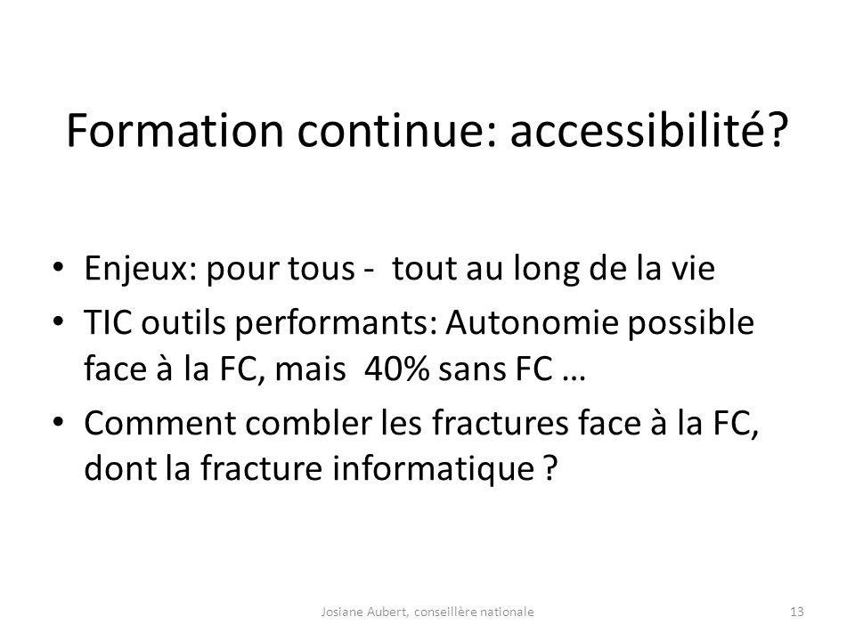Formation continue: accessibilité? Enjeux: pour tous - tout au long de la vie TIC outils performants: Autonomie possible face à la FC, mais 40% sans F