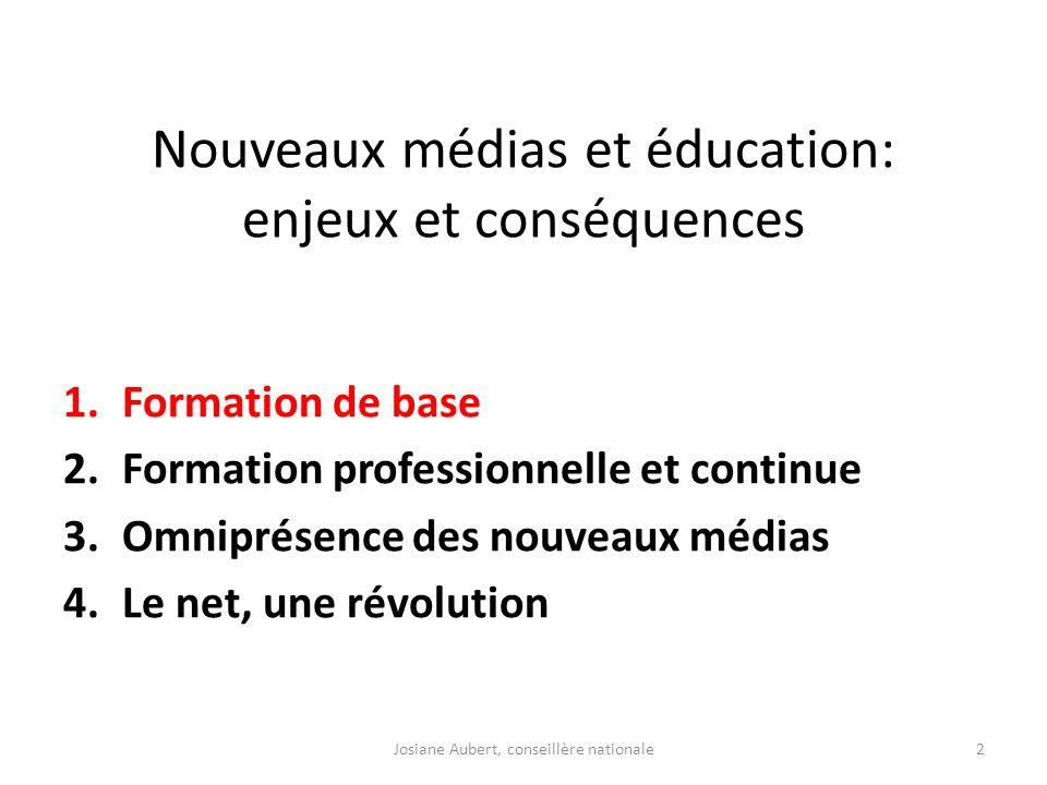 Nouveaux médias et éducation: enjeux et conséquences 1.Formation de base 2.Formation professionnelle et continue 3.Omniprésence des nouveaux médias 4.