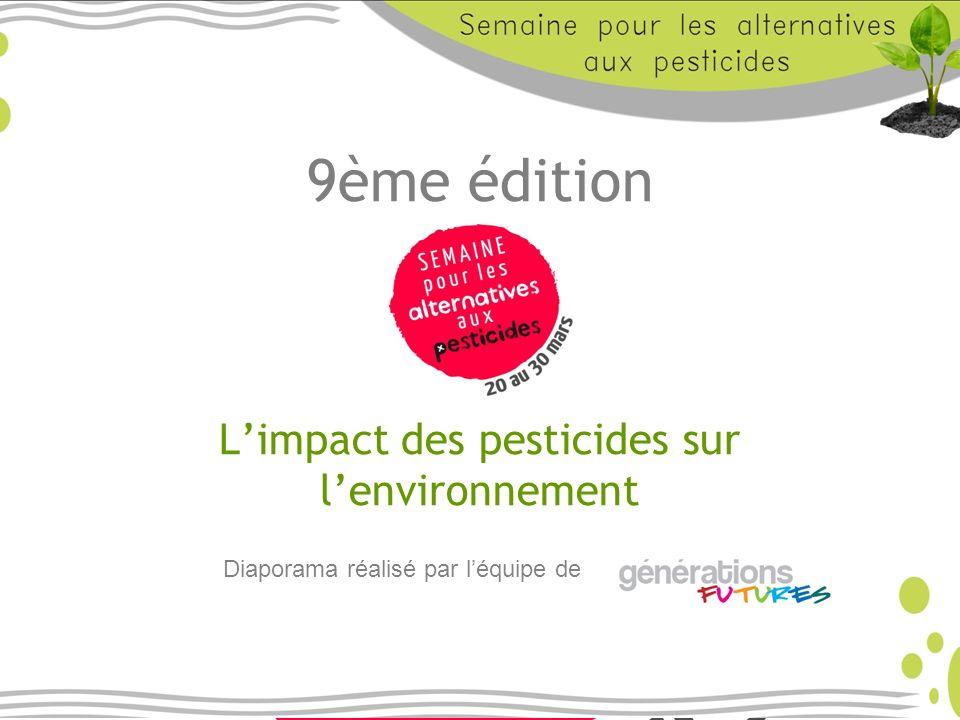 9ème édition Limpact des pesticides sur lenvironnement Diaporama réalisé par léquipe de