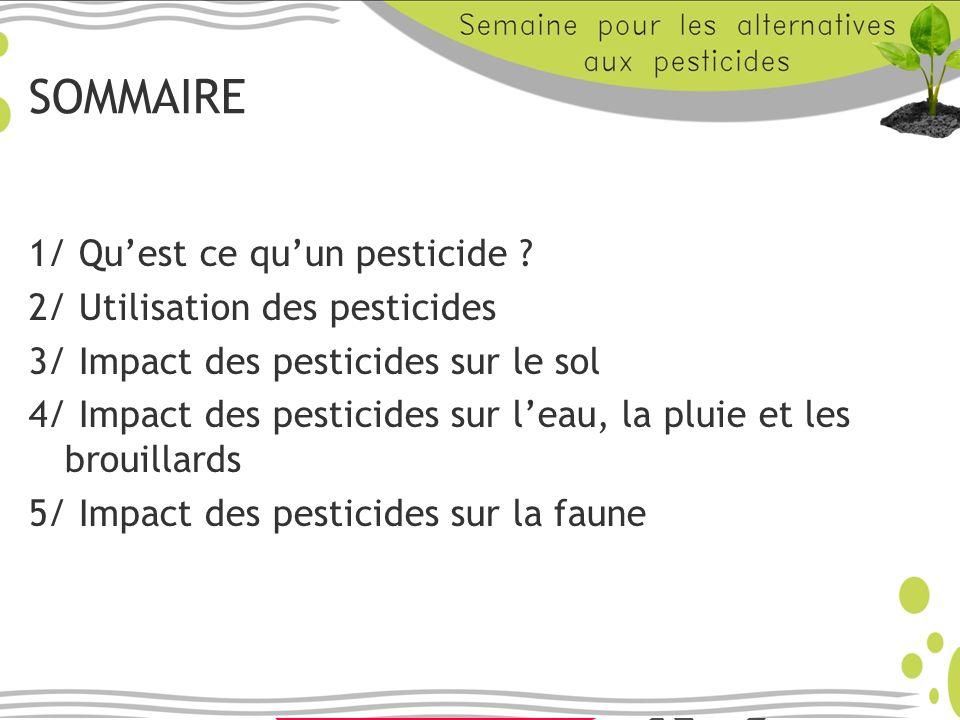 SOMMAIRE 1/ Quest ce quun pesticide ? 2/ Utilisation des pesticides 3/ Impact des pesticides sur le sol 4/ Impact des pesticides sur leau, la pluie et
