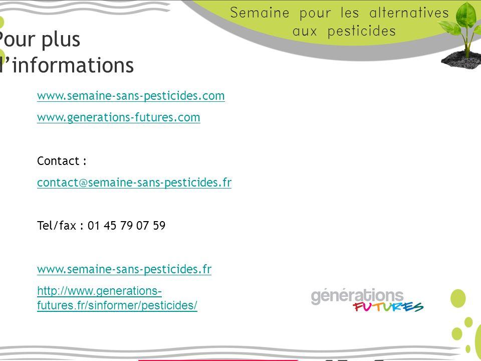 Pour plus dinformations www.semaine-sans-pesticides.com www.generations-futures.com Contact : contact@semaine-sans-pesticides.fr Tel/fax : 01 45 79 07