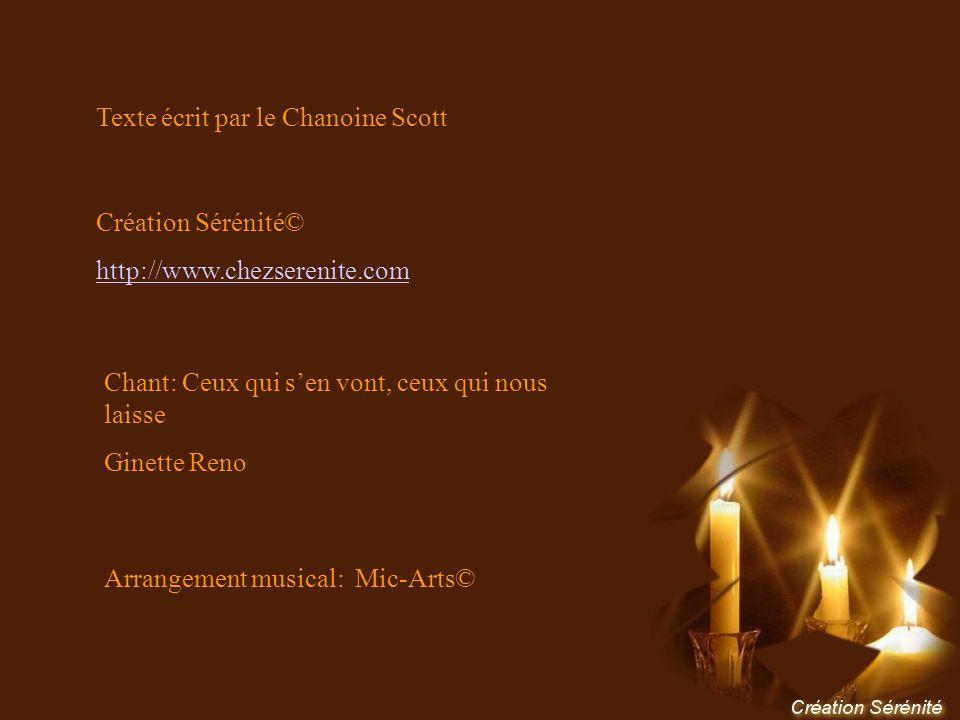 Texte écrit par le Chanoine Scott Création Sérénité© http://www.chezserenite.com Chant: Ceux qui sen vont, ceux qui nous laisse Ginette Reno Arrangement musical: Mic-Arts©