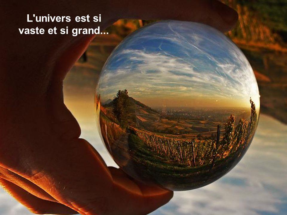 L univers est si vaste et si grand...