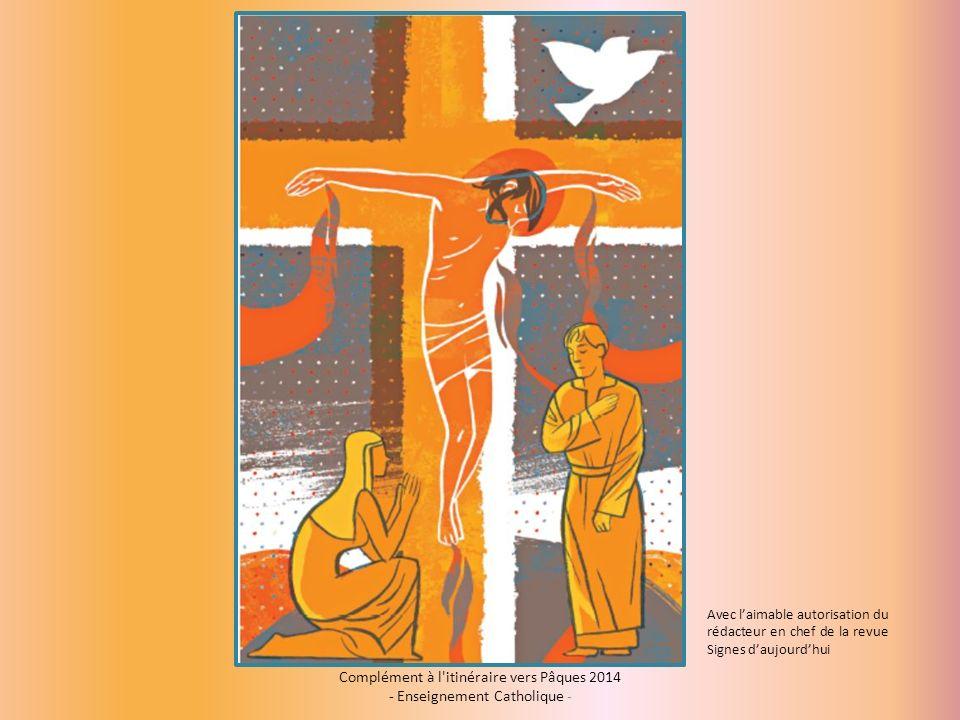 Complément à l itinéraire vers Pâques 2014 - Enseignement Catholique - Avec laimable autorisation du rédacteur en chef de la revue Signes daujourdhui