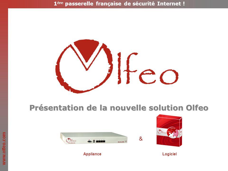 www.olfeo.com Présentation de la nouvelle solution Olfeo & ApplianceLogiciel 1 ère passerelle française de sécurité Internet !