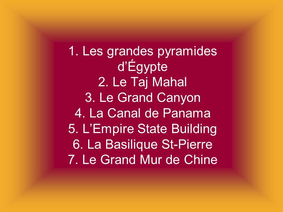 1. Les grandes pyramides dÉgypte 2. Le Taj Mahal 3. Le Grand Canyon 4. La Canal de Panama 5. LEmpire State Building 6. La Basilique St-Pierre 7. Le Gr