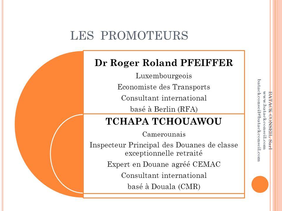 LES PROMOTEURS Dr Roger Roland PFEIFFER Luxembourgeois Economiste des Transports Consultant international basé à Berlin (RFA) TCHAPA TCHOUAWOU Camerou