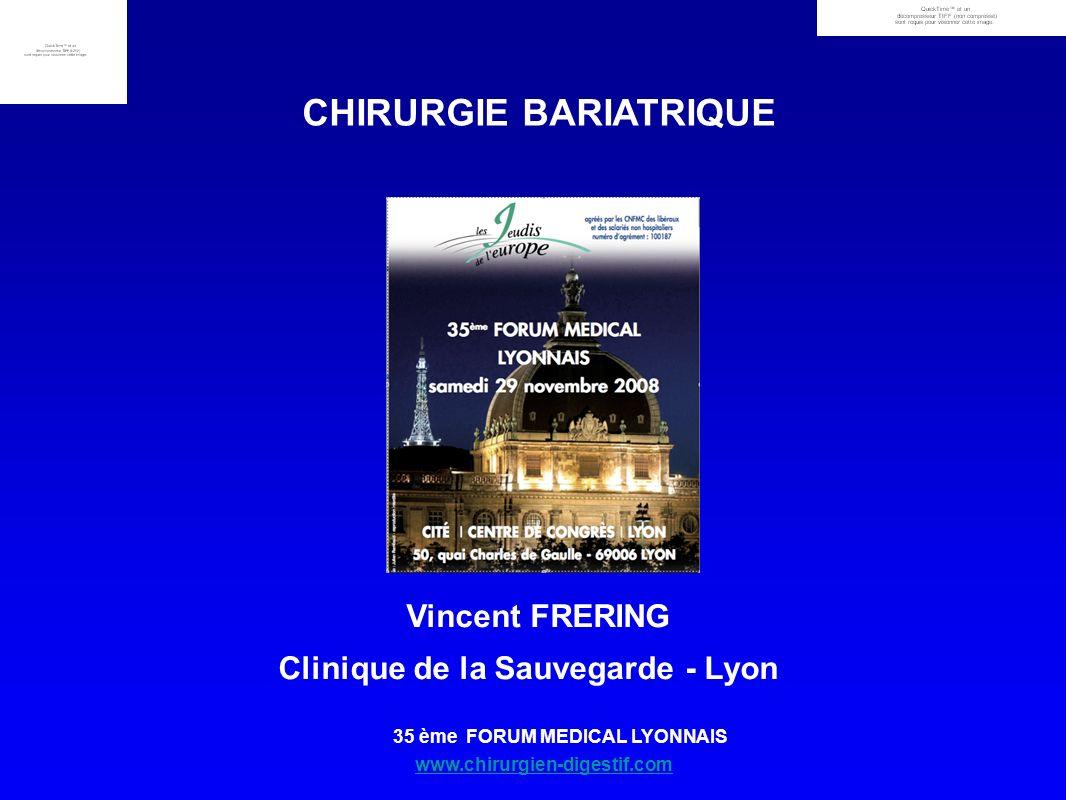 www.chirurgien-digestif.com 35 ème FORUM MEDICAL LYONNAIS Vincent FRERING Clinique de la Sauvegarde - Lyon CHIRURGIE BARIATRIQUE