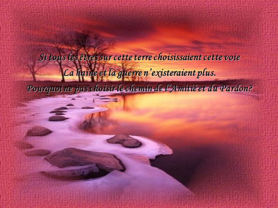 Si tous les êtres sur cette terre choisissaient cette voie La haine et la guerre nexisteraient plus.