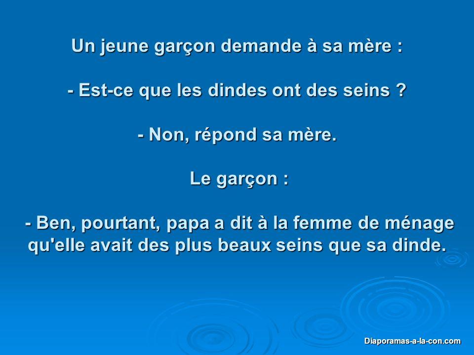 Diaporama PPS réalisé pour http://www.diapora mas-a-la-con.com Diaporamas-a-la-con.com Un jeune garçon demande à sa mère : - Est-ce que les dindes ont