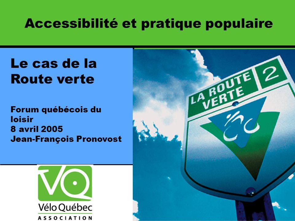 Le cas de la Route verte Forum québécois du loisir 8 avril 2005 Jean-François Pronovost Accessibilité et pratique populaire