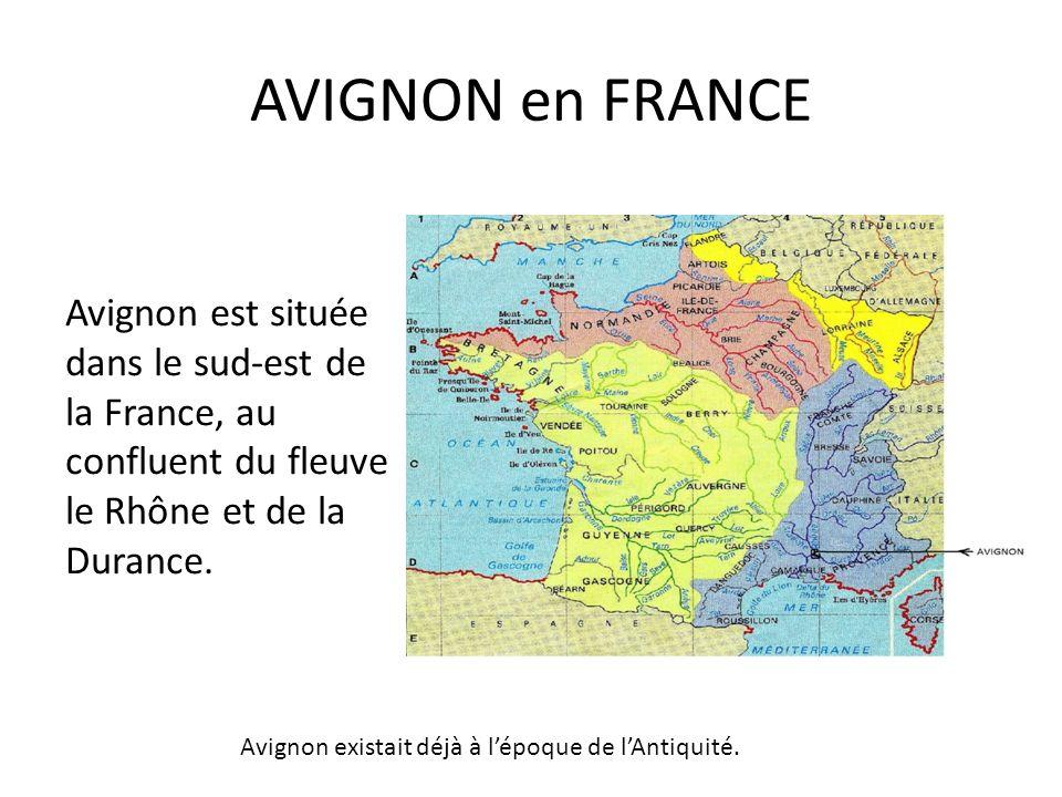 AVIGNON en FRANCE Avignon est située dans le sud-est de la France, au confluent du fleuve le Rhône et de la Durance. Avignon existait déjà à lépoque d