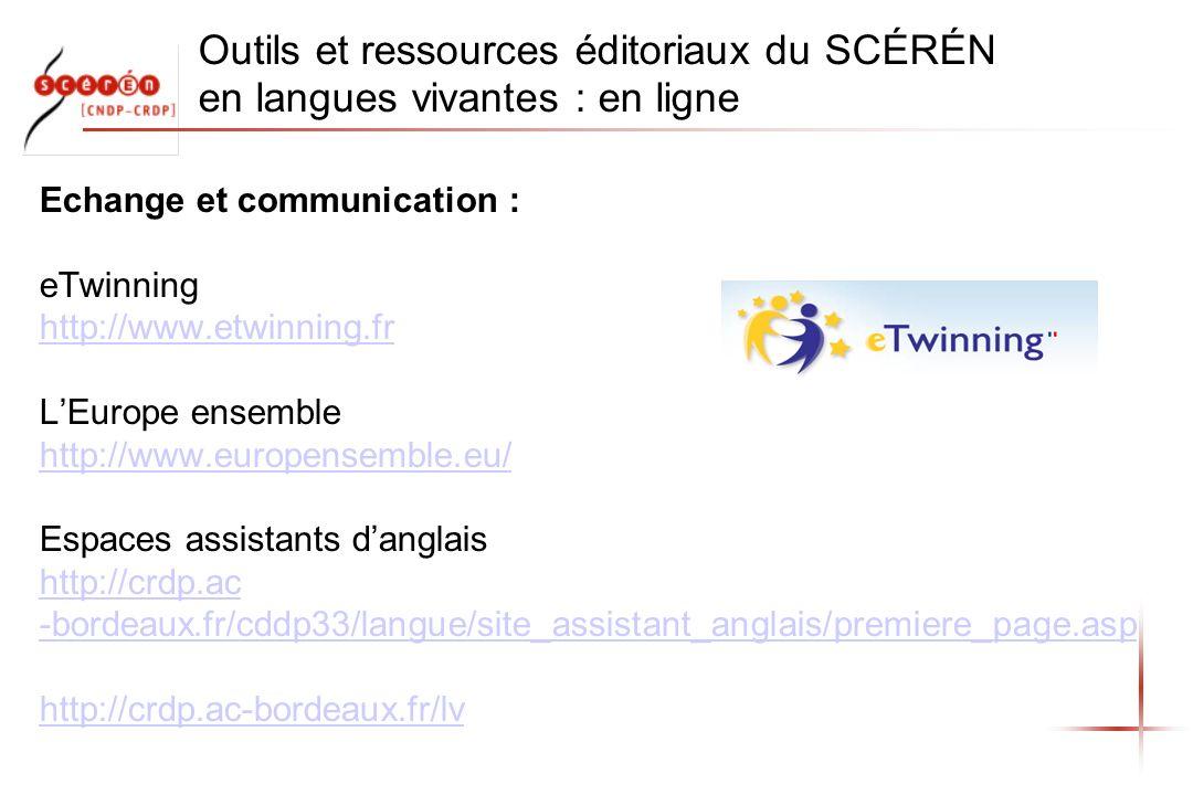 Outils et ressources éditoriaux du SCÉRÉN en langues vivantes : en ligne Echange et communication : eTwinning http://www.etwinning.fr LEurope ensemble