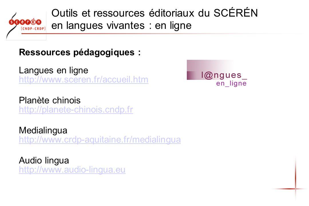Outils et ressources éditoriaux du SCÉRÉN en langues vivantes : en ligne Ressources pédagogiques : Langues en ligne http://www.sceren.fr/accueil.htm h
