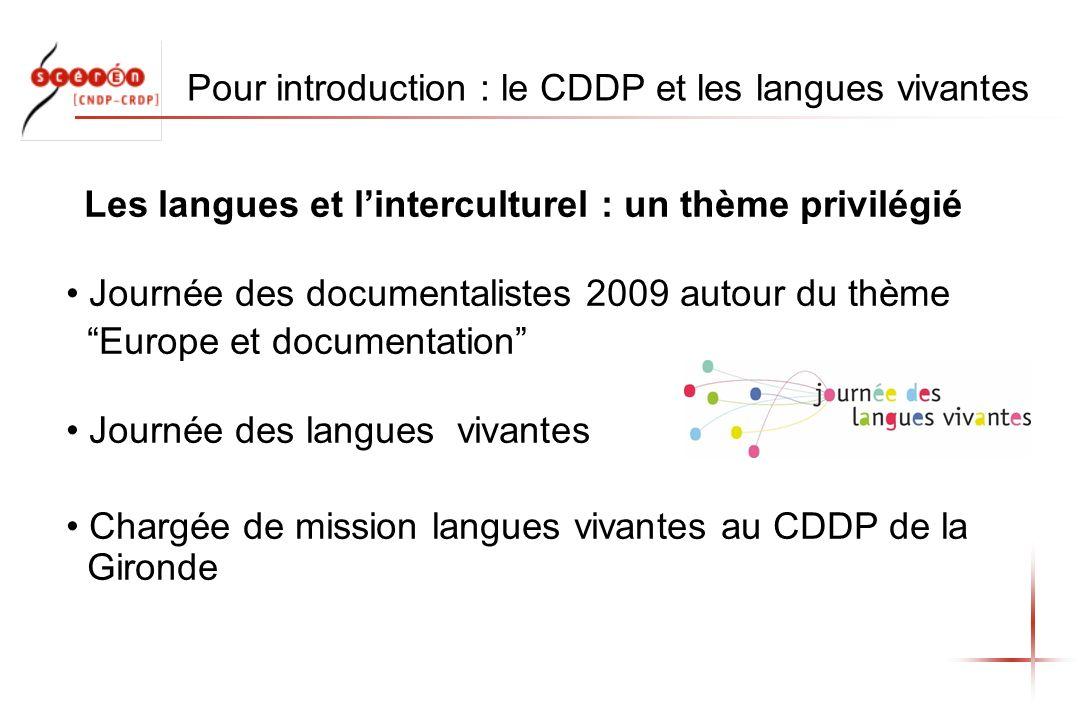 Pour introduction : le CDDP et les langues vivantes Les langues et linterculturel : un thème privilégié Journée des documentalistes 2009 autour du thè