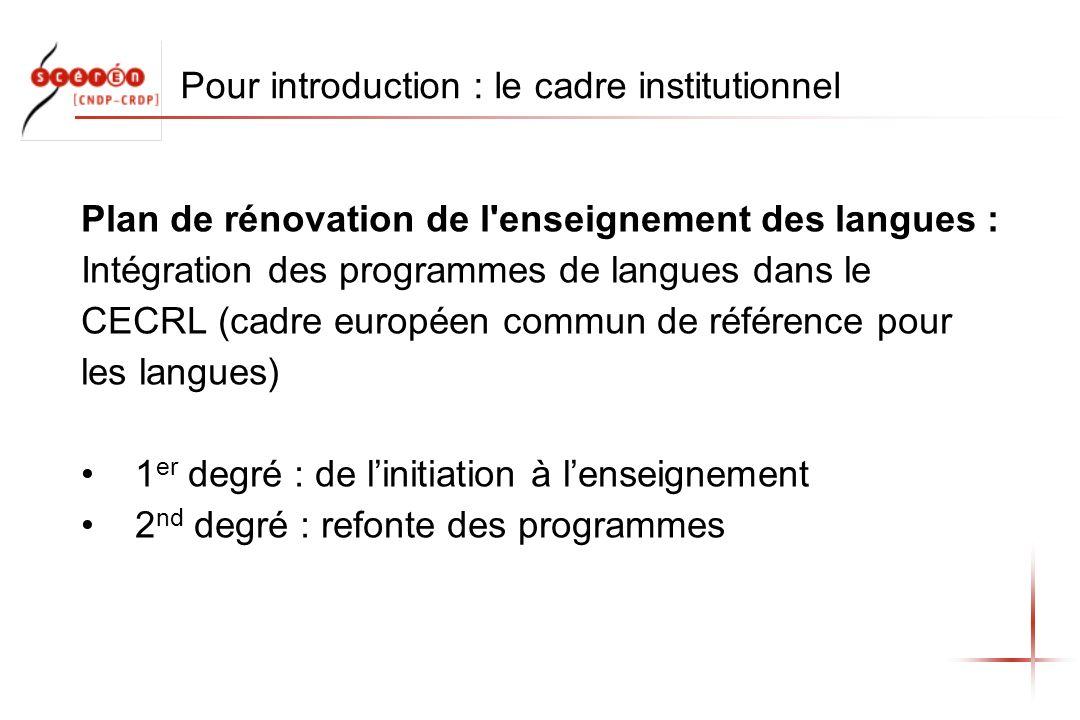 Pour introduction : le cadre institutionnel Plan de rénovation de l'enseignement des langues : Intégration des programmes de langues dans le CECRL (ca