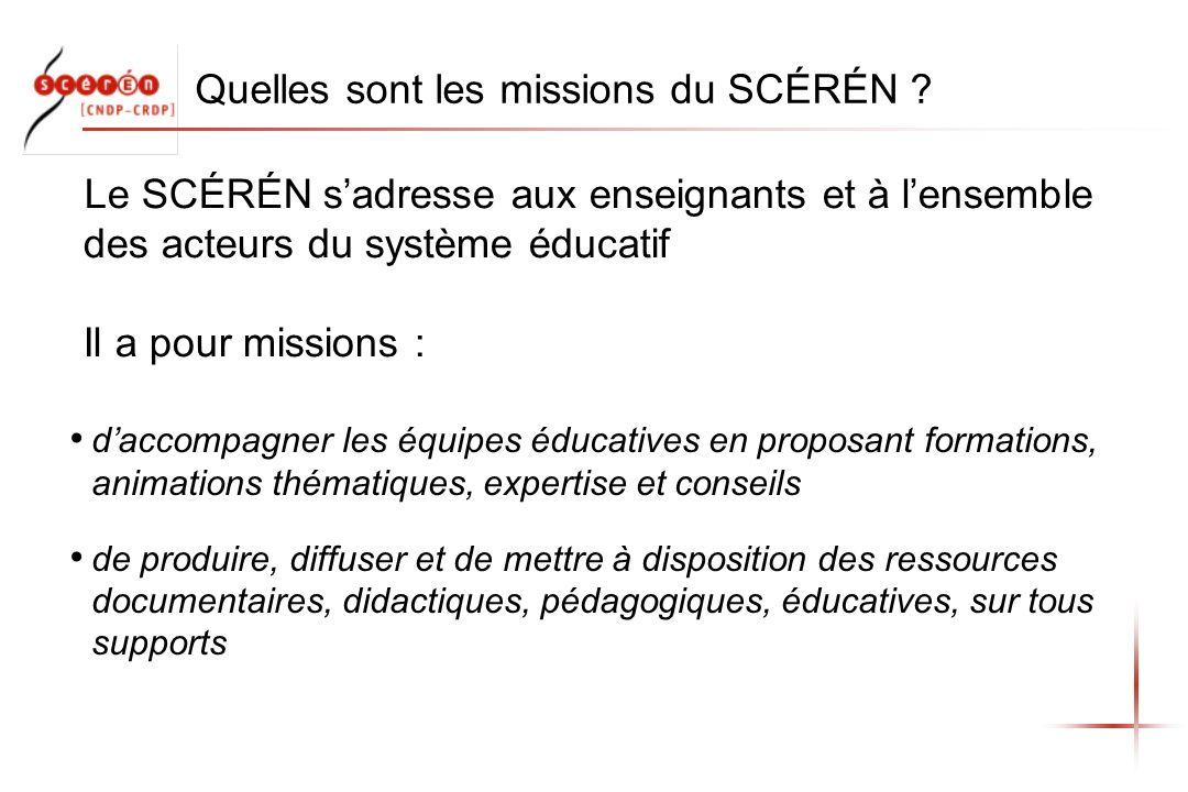 Quelles sont les missions du SCÉRÉN ? daccompagner les équipes éducatives en proposant formations, animations thématiques, expertise et conseils de pr