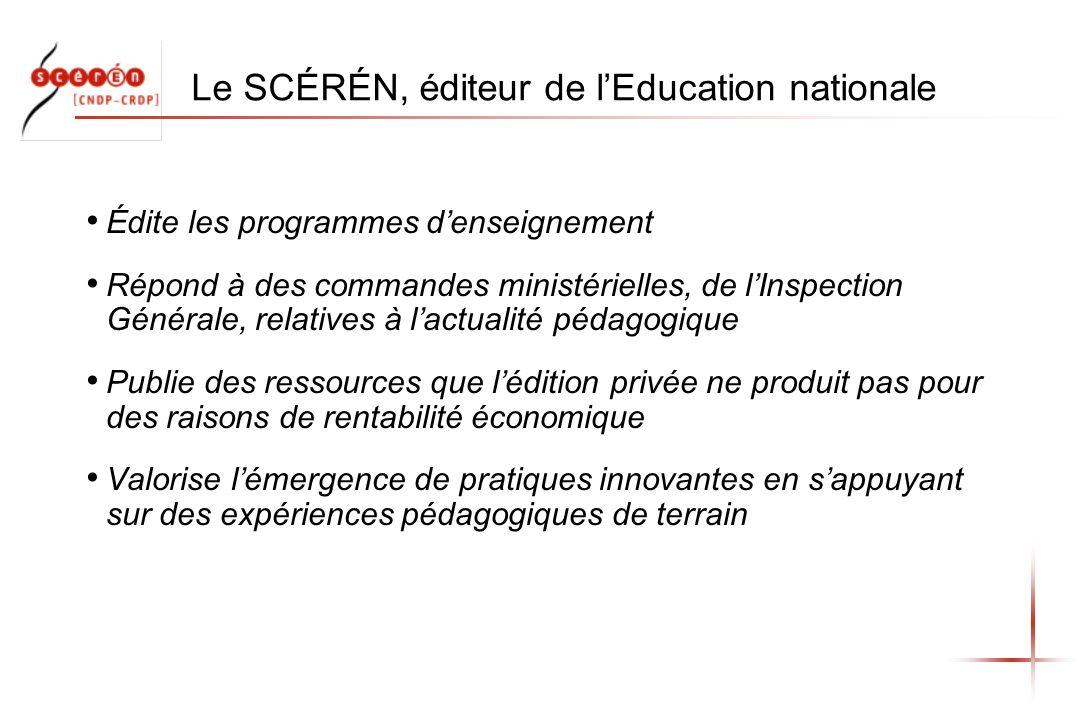 Le SCÉRÉN, éditeur de lEducation nationale Édite les programmes denseignement Répond à des commandes ministérielles, de lInspection Générale, relative