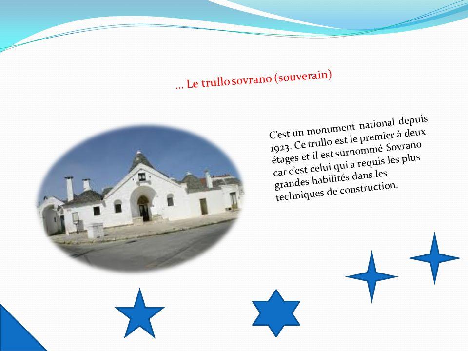 … Le trullo sovrano (souverain) Cest un monument national depuis 1923. Ce trullo est le premier à deux étages et il est surnommé Sovrano car cest celu