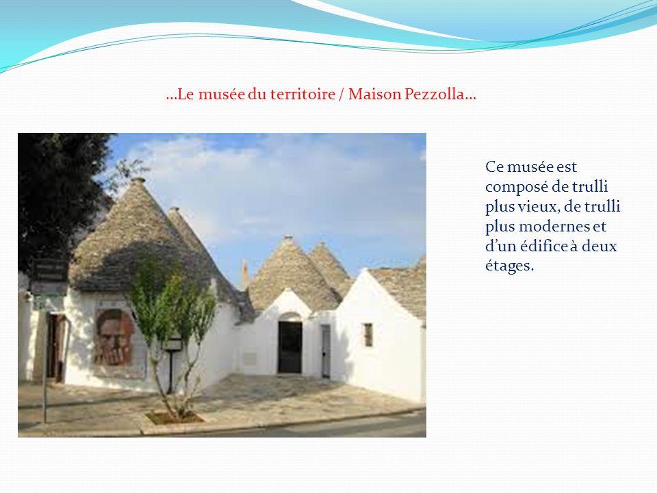 …Le musée du territoire / Maison Pezzolla… Ce musée est composé de trulli plus vieux, de trulli plus modernes et dun édifice à deux étages.