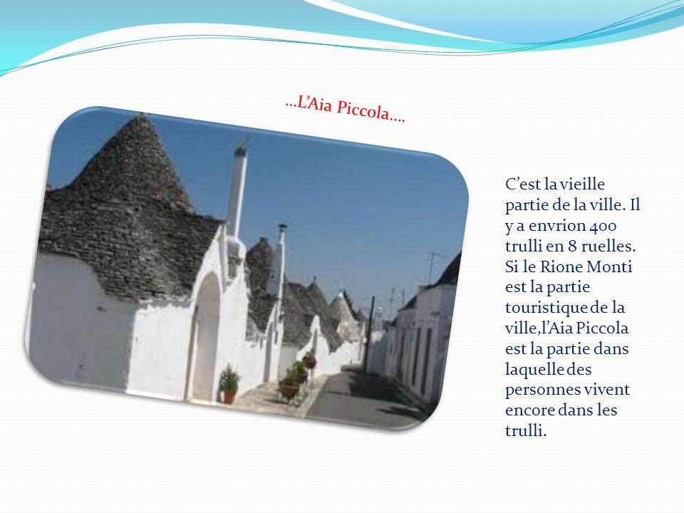 …LAia Piccola…. Cest la vieille partie de la ville. Il y a envrion 400 trulli en 8 ruelles. Si le Rione Monti est la partie touristique de la ville,lA