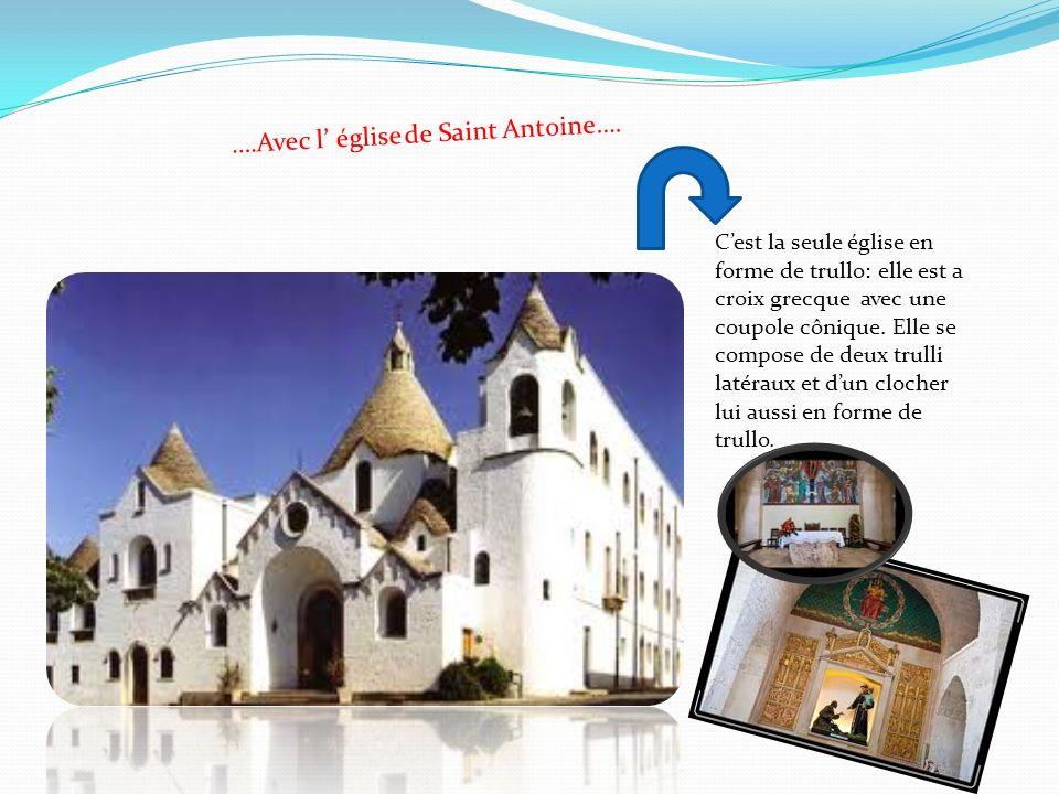 ….Avec l église de Saint Antoine…. Cest la seule église en forme de trullo: elle est a croix grecque avec une coupole cônique. Elle se compose de deux