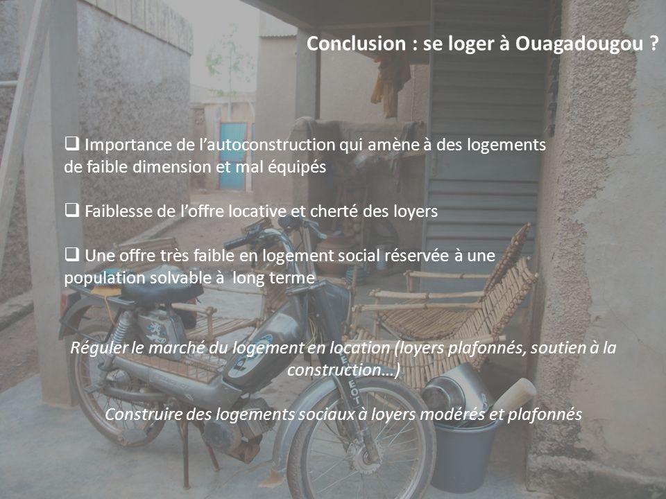 Conclusion : se loger à Ouagadougou ? Importance de lautoconstruction qui amène à des logements de faible dimension et mal équipés Faiblesse de loffre
