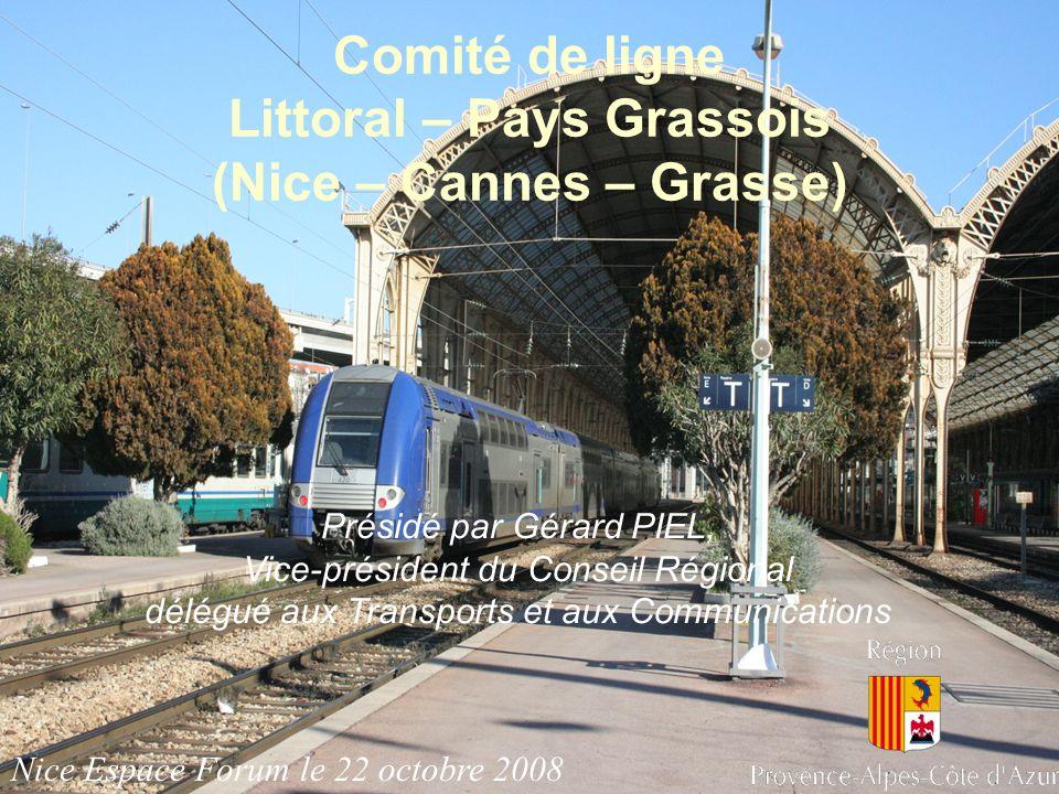 Nice Espace Forum le 22 octobre 2008 Comité de ligne Littoral – Pays Grassois (Nice – Cannes – Grasse) Présidé par Gérard PIEL, Vice-président du Cons