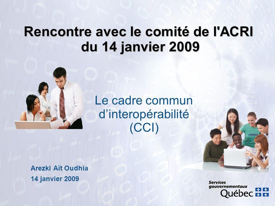 Rencontre avec le comité de l'ACRI du 14 janvier 2009 Arezki Aït Oudhia 14 janvier 2009 Le cadre commun dinteropérabilité (CCI)
