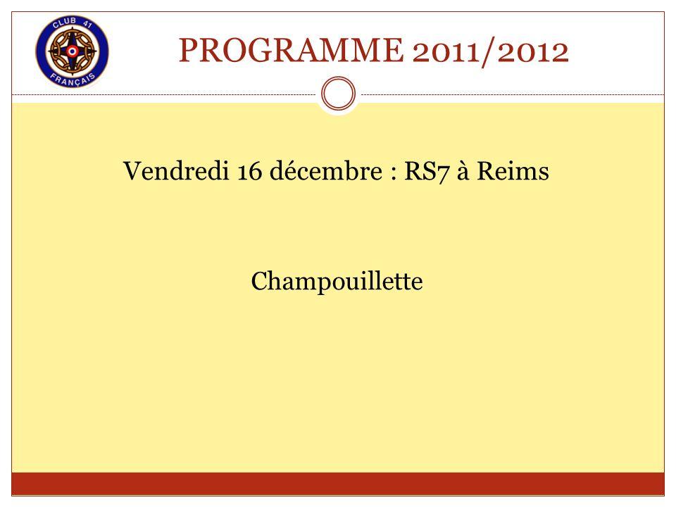 PROGRAMME 2011/2012 Vendredi 16 décembre : RS7 à Reims Champouillette