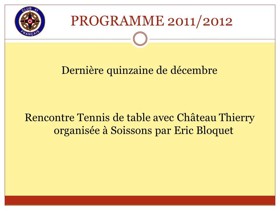 PROGRAMME 2011/2012 Dernière quinzaine de décembre Rencontre Tennis de table avec Château Thierry organisée à Soissons par Eric Bloquet