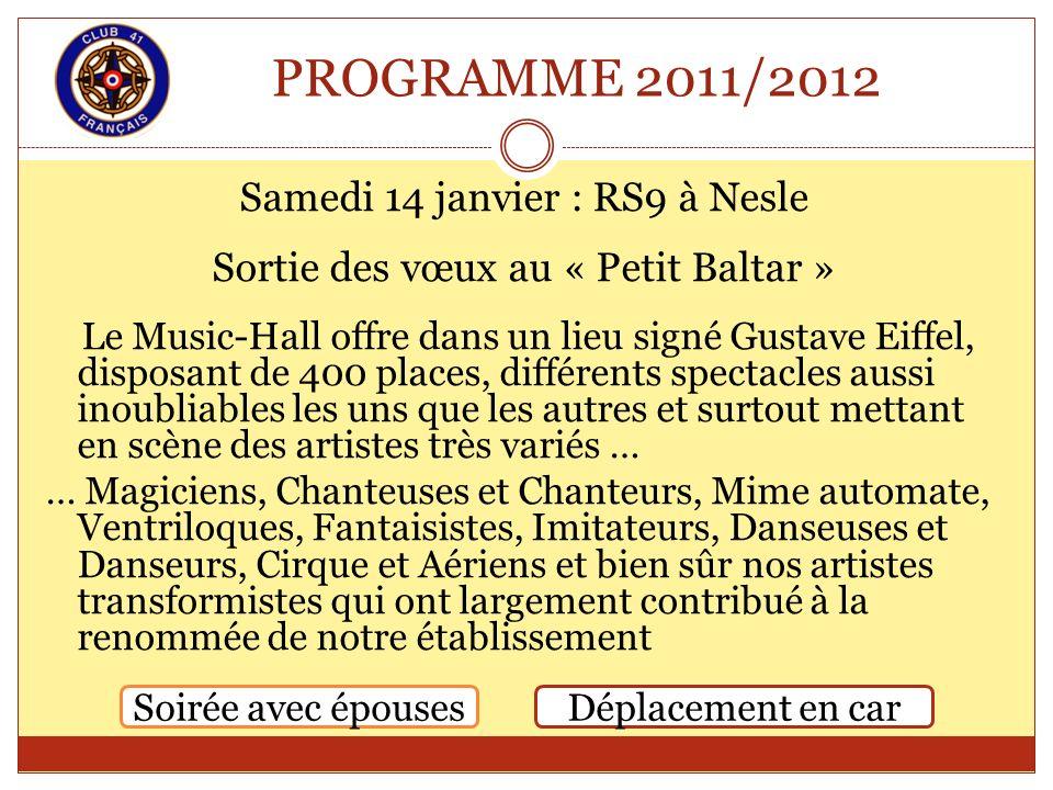 PROGRAMME 2011/2012 Samedi 14 janvier : RS9 à Nesle Sortie des vœux au « Petit Baltar » Le Music-Hall offre dans un lieu signé Gustave Eiffel, disposa