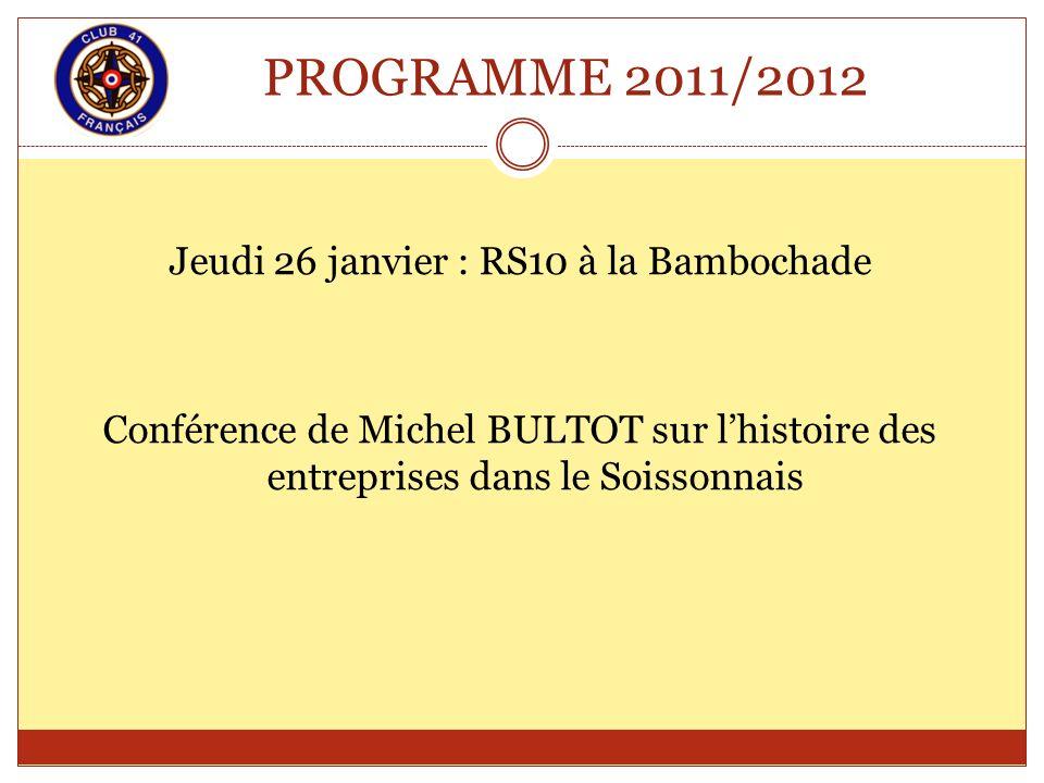 PROGRAMME 2011/2012 Jeudi 26 janvier : RS10 à la Bambochade Conférence de Michel BULTOT sur lhistoire des entreprises dans le Soissonnais