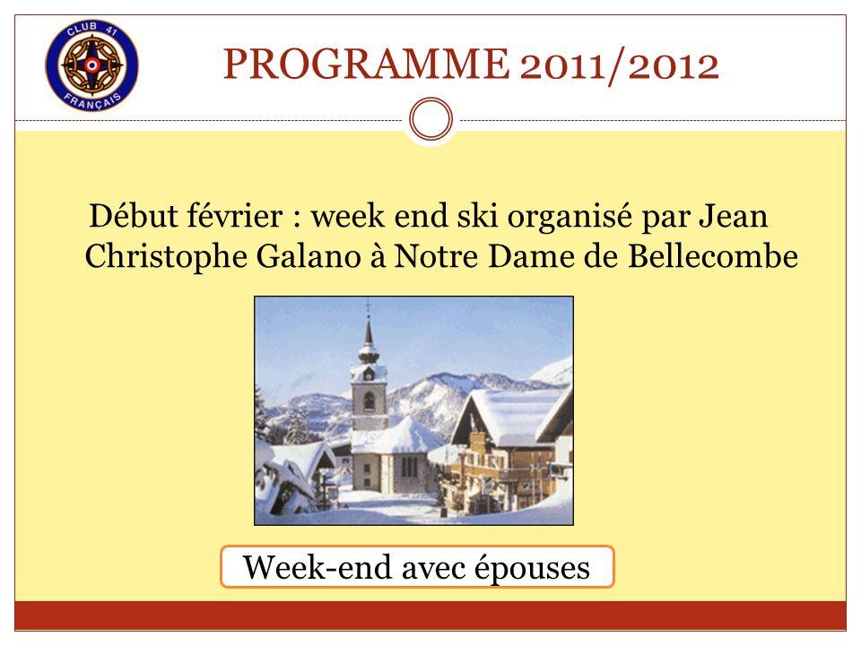 PROGRAMME 2011/2012 Début février : week end ski organisé par Jean Christophe Galano à Notre Dame de Bellecombe Week-end avec épouses