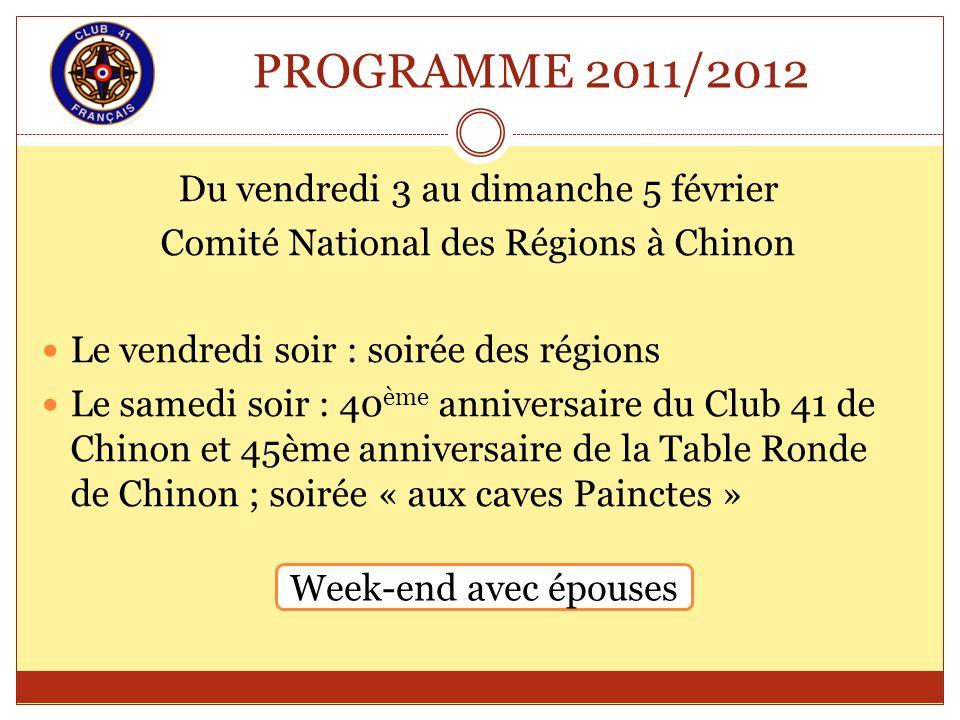 PROGRAMME 2011/2012 Du vendredi 3 au dimanche 5 février Comité National des Régions à Chinon Le vendredi soir : soirée des régions Le samedi soir : 40