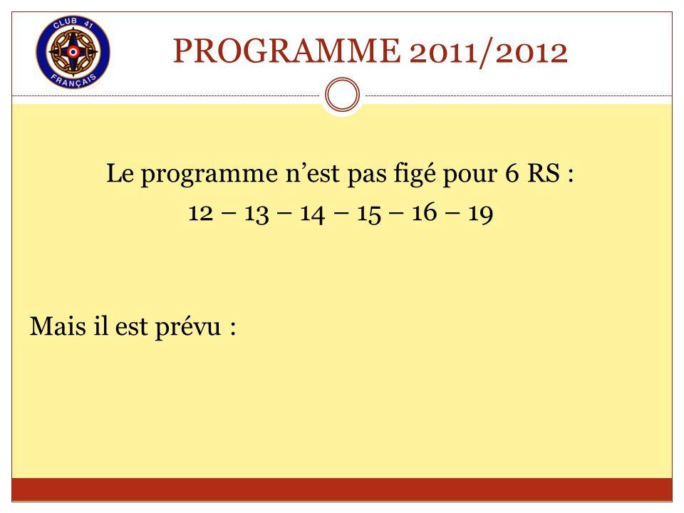PROGRAMME 2011/2012 Le programme nest pas figé pour 6 RS : 12 – 13 – 14 – 15 – 16 – 19 Mais il est prévu :