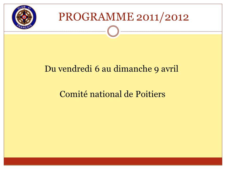 PROGRAMME 2011/2012 Du vendredi 6 au dimanche 9 avril Comité national de Poitiers