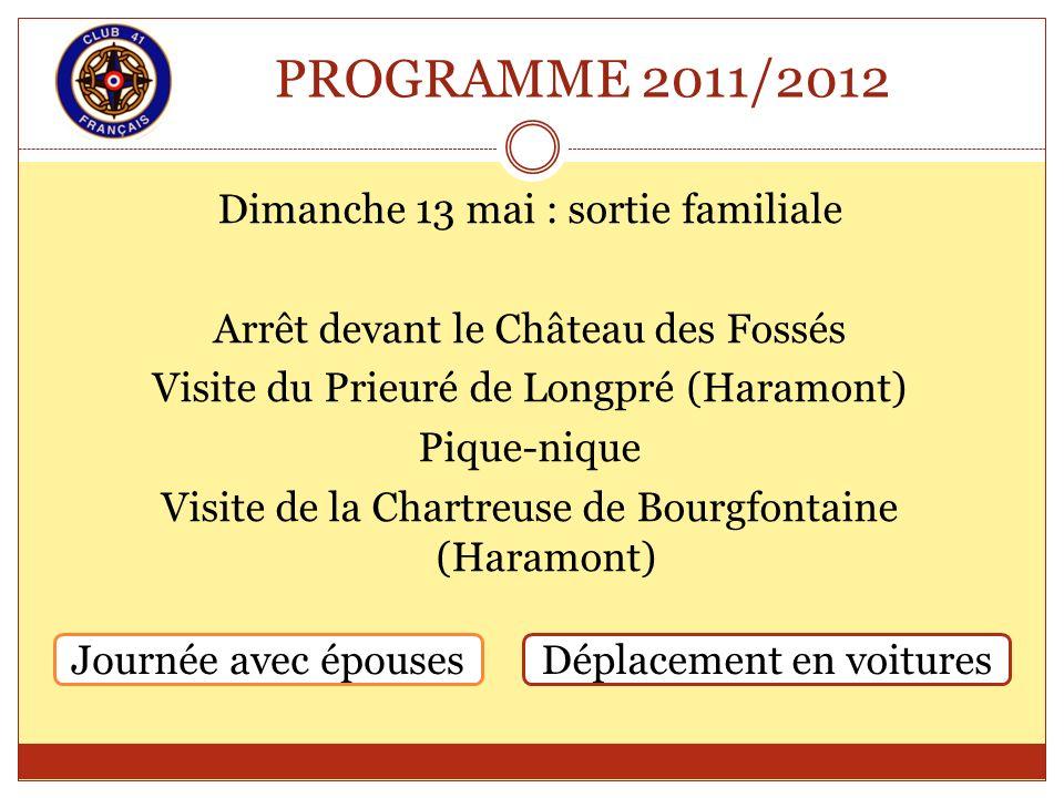 PROGRAMME 2011/2012 Dimanche 13 mai : sortie familiale Arrêt devant le Château des Fossés Visite du Prieuré de Longpré (Haramont) Pique-nique Visite d
