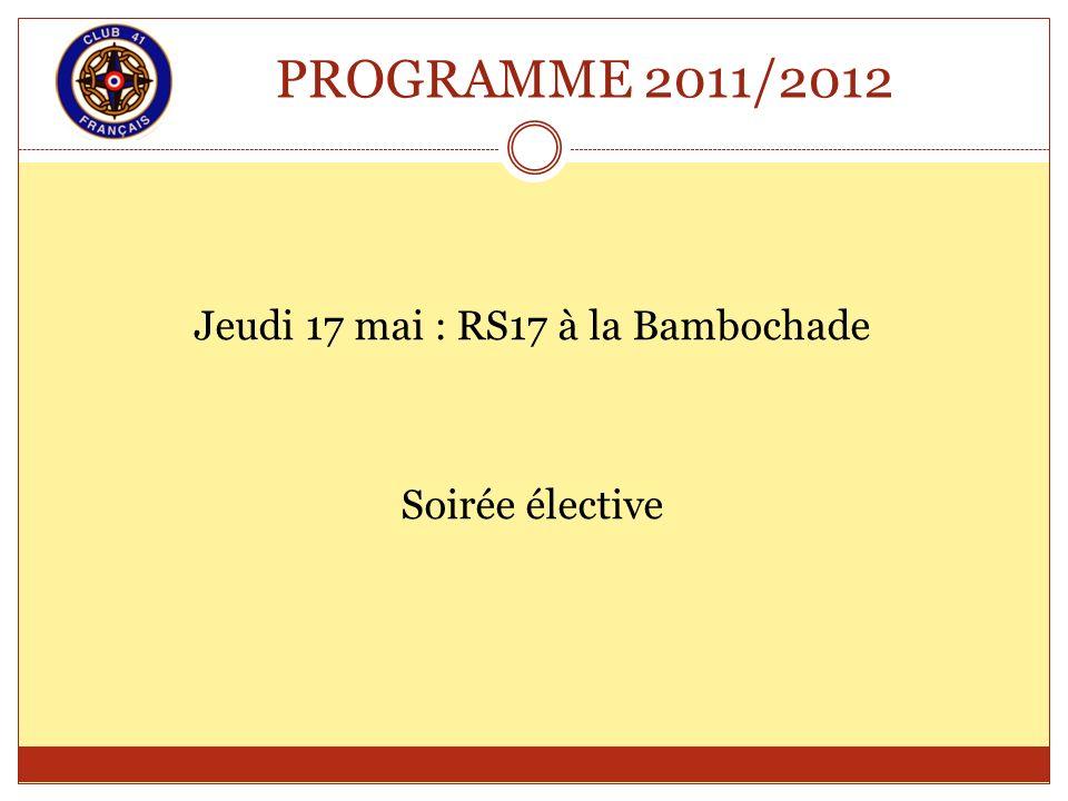 PROGRAMME 2011/2012 Jeudi 17 mai : RS17 à la Bambochade Soirée élective