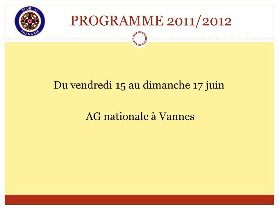 PROGRAMME 2011/2012 Du vendredi 15 au dimanche 17 juin AG nationale à Vannes