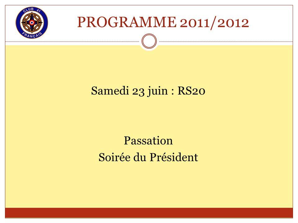 PROGRAMME 2011/2012 Samedi 23 juin : RS20 Passation Soirée du Président