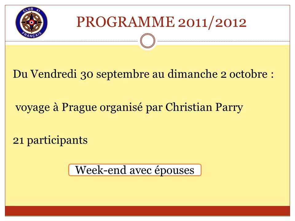 PROGRAMME 2011/2012 Du Vendredi 30 septembre au dimanche 2 octobre : voyage à Prague organisé par Christian Parry 21 participants Week-end avec épouse