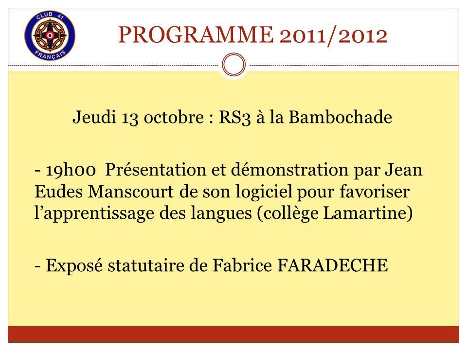 PROGRAMME 2011/2012 Jeudi 13 octobre : RS3 à la Bambochade - 19h00 Présentation et démonstration par Jean Eudes Manscourt de son logiciel pour favoris