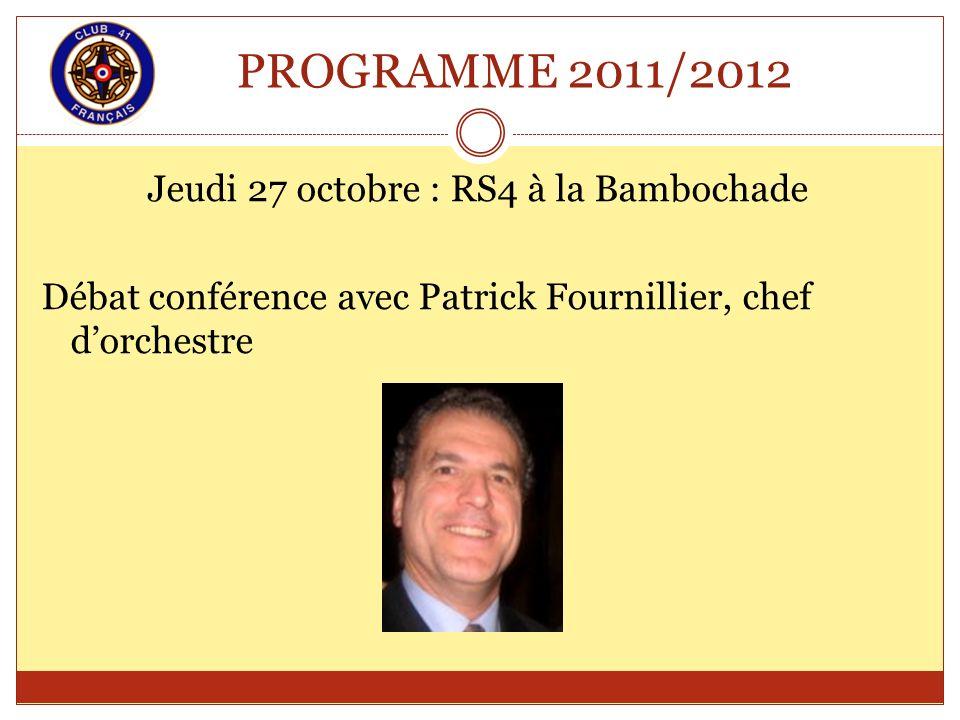 PROGRAMME 2011/2012 Jeudi 27 octobre : RS4 à la Bambochade Débat conférence avec Patrick Fournillier, chef dorchestre