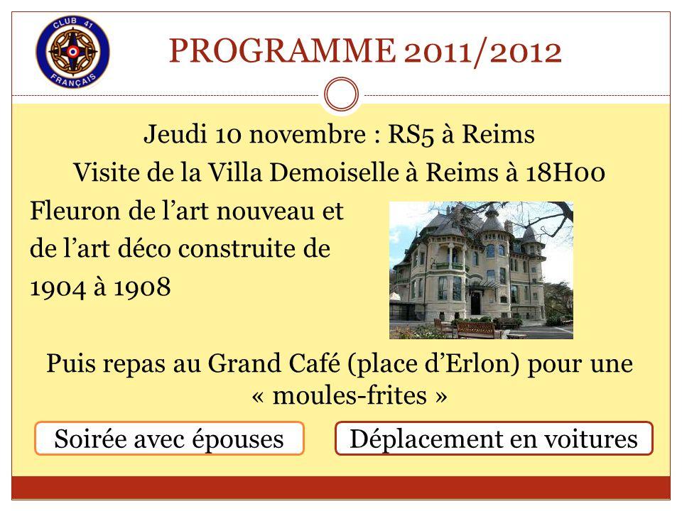 PROGRAMME 2011/2012 Jeudi 10 novembre : RS5 à Reims Visite de la Villa Demoiselle à Reims à 18H00 Fleuron de lart nouveau et de lart déco construite d