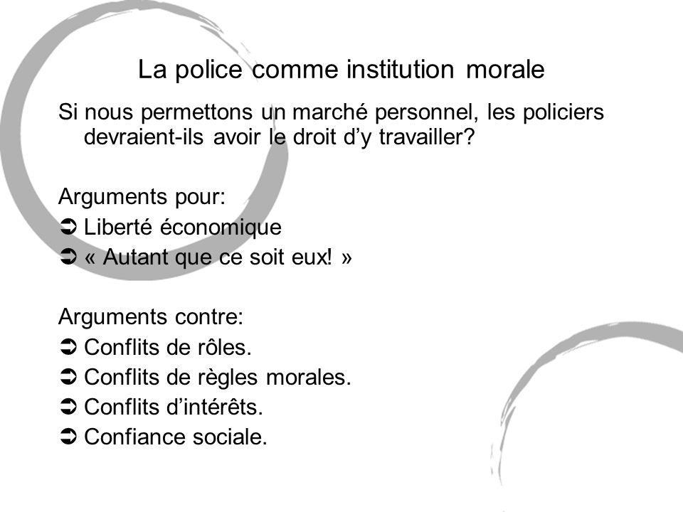La police comme institution morale Si nous permettons un marché personnel, les policiers devraient-ils avoir le droit dy travailler.
