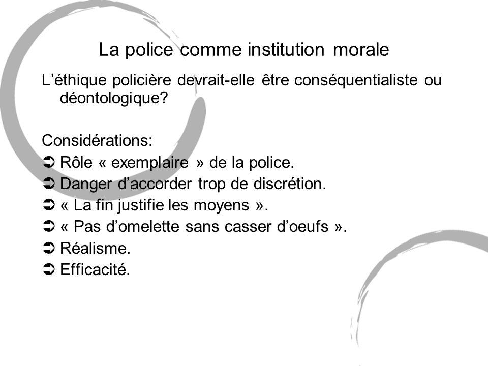 La police comme institution morale Léthique policière devrait-elle être conséquentialiste ou déontologique.