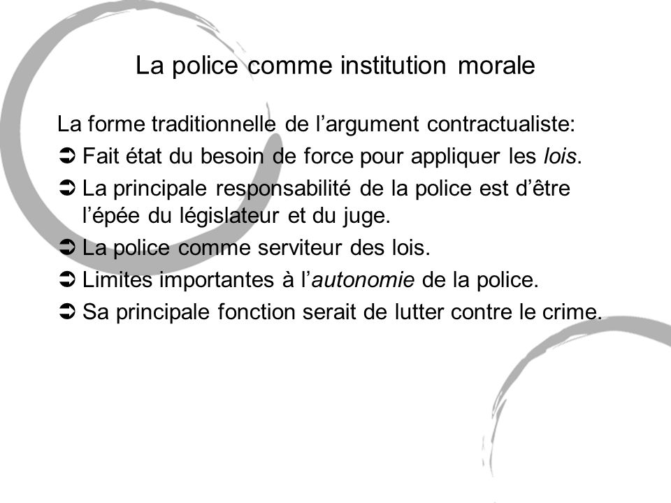 La police comme institution morale La forme traditionnelle de largument contractualiste: ÜFait état du besoin de force pour appliquer les lois.